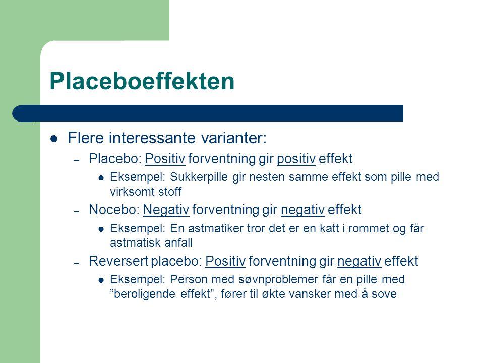 Placeboeffekten Flere interessante varianter: