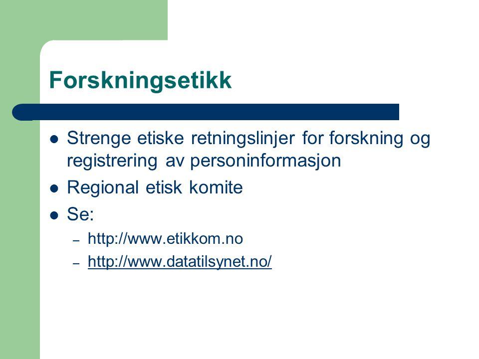 Forskningsetikk Strenge etiske retningslinjer for forskning og registrering av personinformasjon. Regional etisk komite.