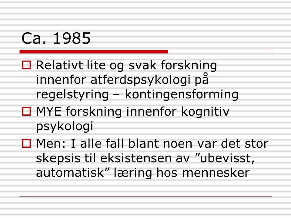 Ca. 1985 Relativt lite og svak forskning innenfor atferdspsykologi på regelstyring – kontingensforming.