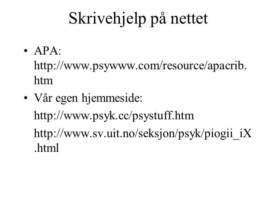 Skrivehjelp på nettet APA: http://www.psywww.com/resource/apacrib.htm