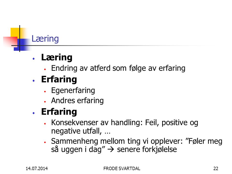 Læring Læring Erfaring Endring av atferd som følge av erfaring