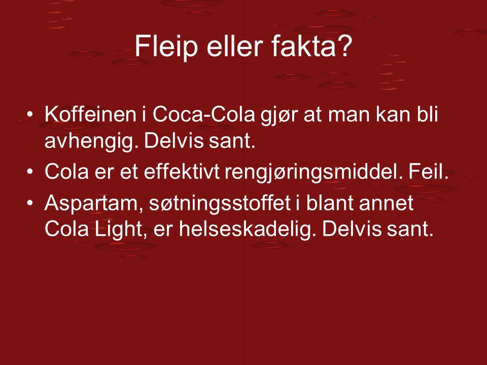 Fleip eller fakta Koffeinen i Coca-Cola gjør at man kan bli avhengig. Delvis sant. Cola er et effektivt rengjøringsmiddel. Feil.