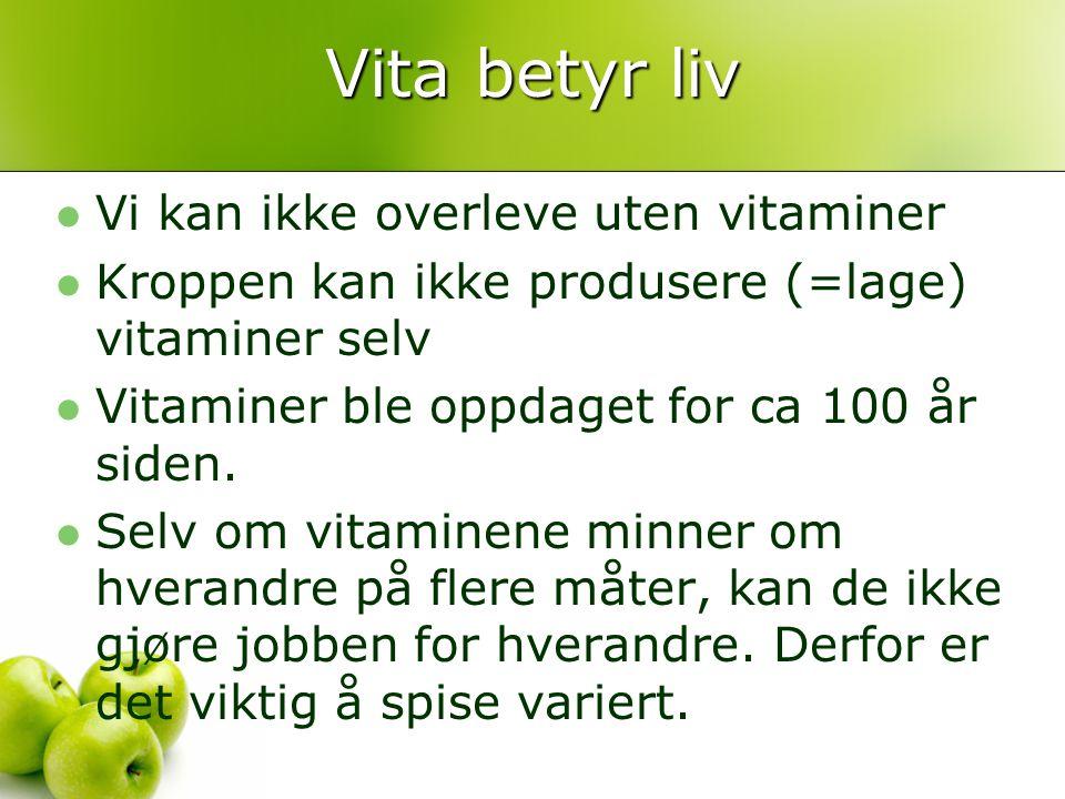 Vita betyr liv Vi kan ikke overleve uten vitaminer