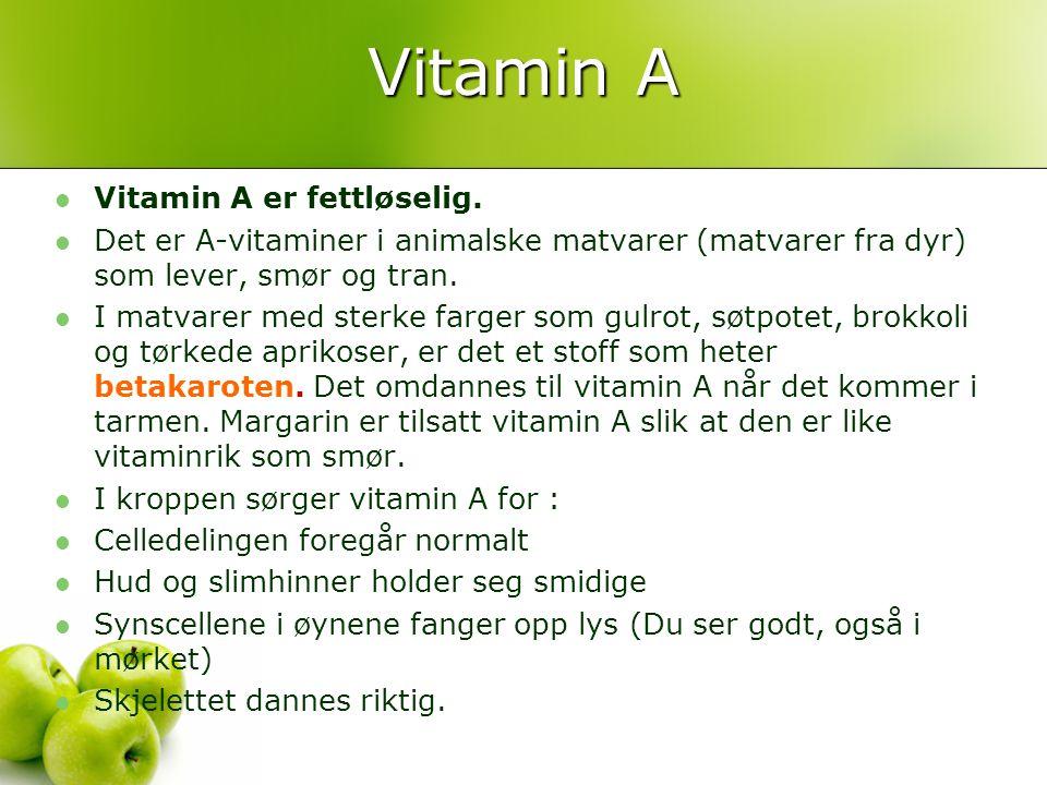 Vitamin A Vitamin A er fettløselig.