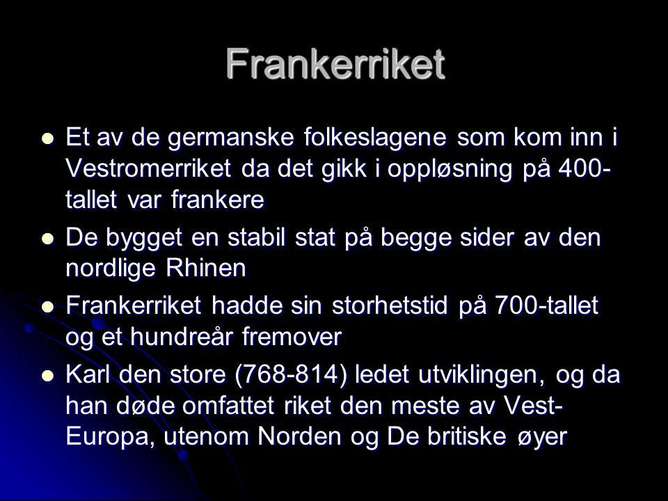 Frankerriket Et av de germanske folkeslagene som kom inn i Vestromerriket da det gikk i oppløsning på 400-tallet var frankere.