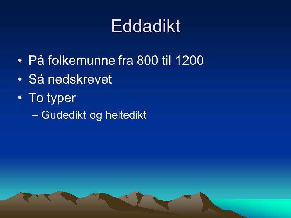 Eddadikt På folkemunne fra 800 til 1200 Så nedskrevet To typer
