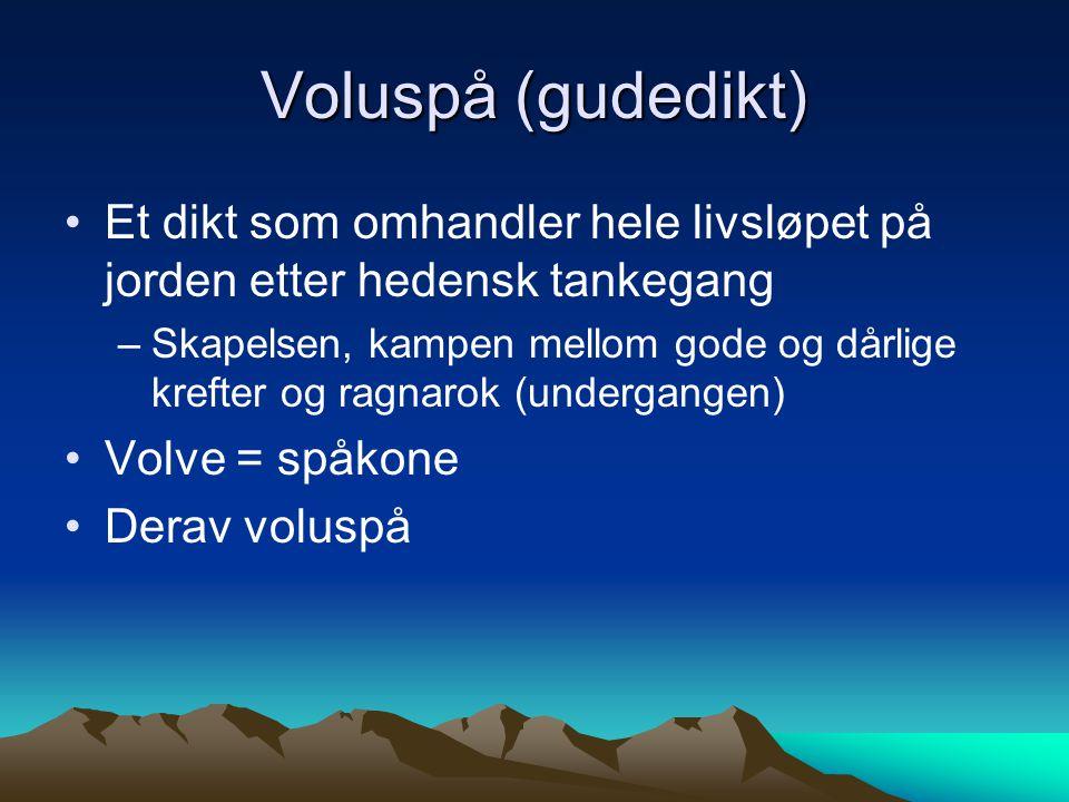 Voluspå (gudedikt) Et dikt som omhandler hele livsløpet på jorden etter hedensk tankegang.