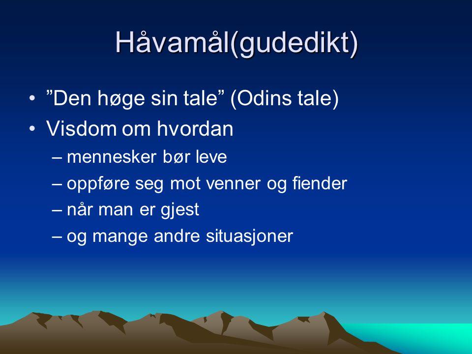 Håvamål(gudedikt) Den høge sin tale (Odins tale) Visdom om hvordan