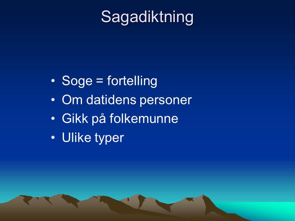 Sagadiktning Soge = fortelling Om datidens personer Gikk på folkemunne