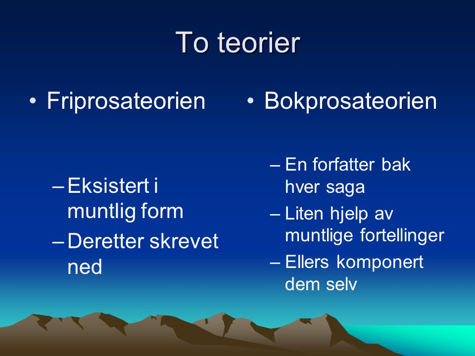 To teorier Friprosateorien Bokprosateorien Eksistert i muntlig form