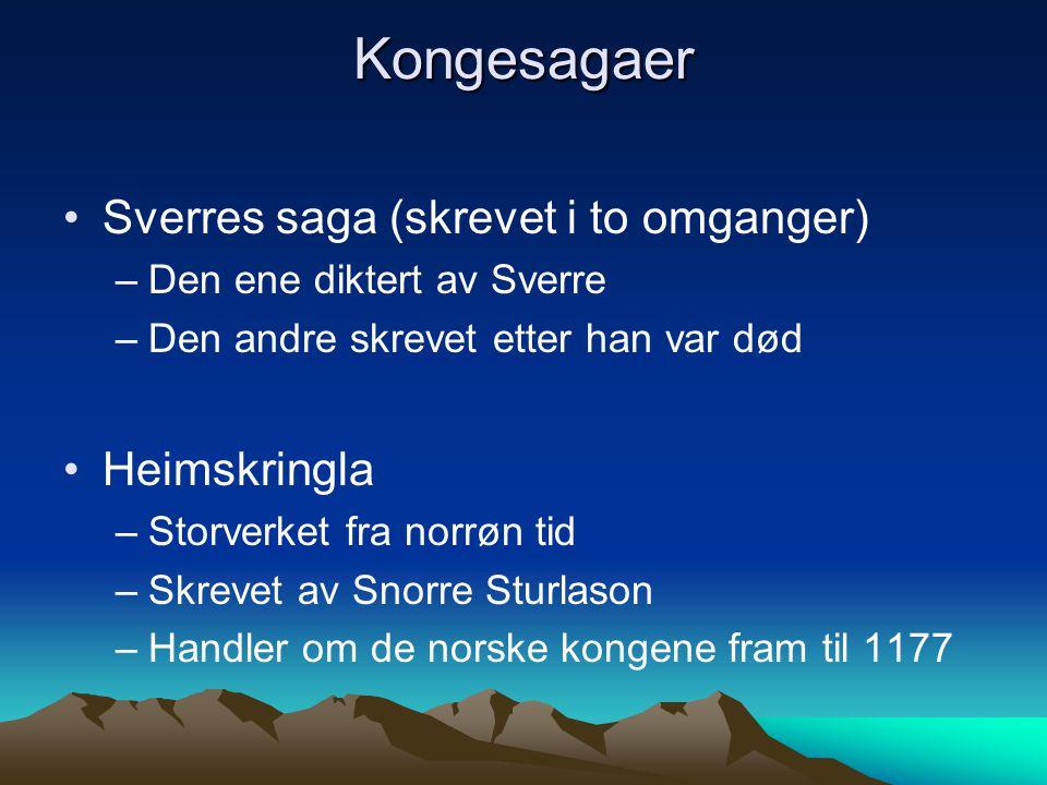 Kongesagaer Sverres saga (skrevet i to omganger) Heimskringla
