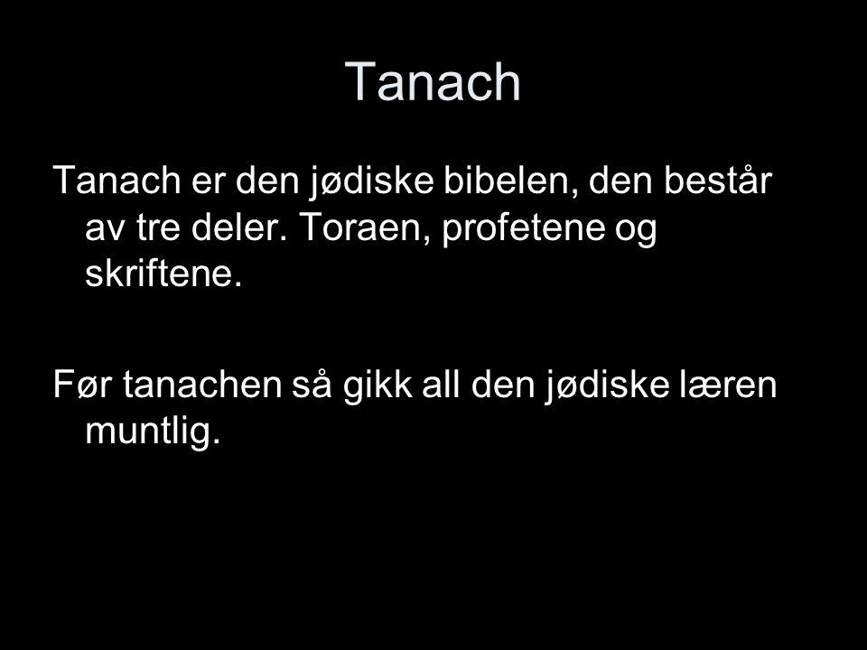 Tanach Tanach er den jødiske bibelen, den består av tre deler.