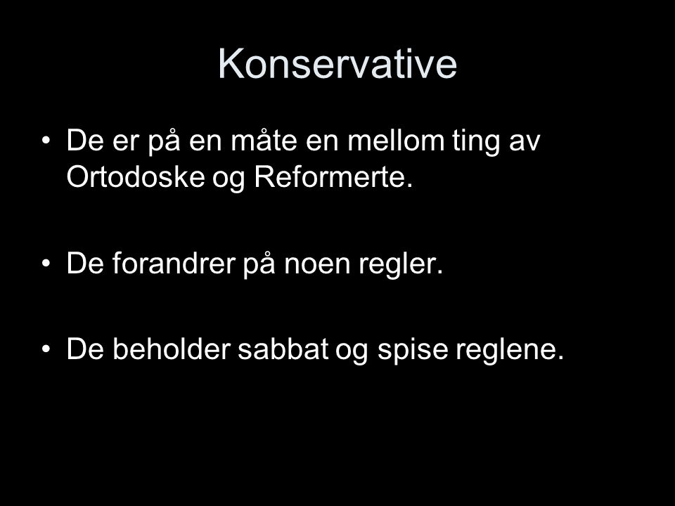 Konservative De er på en måte en mellom ting av Ortodoske og Reformerte. De forandrer på noen regler.