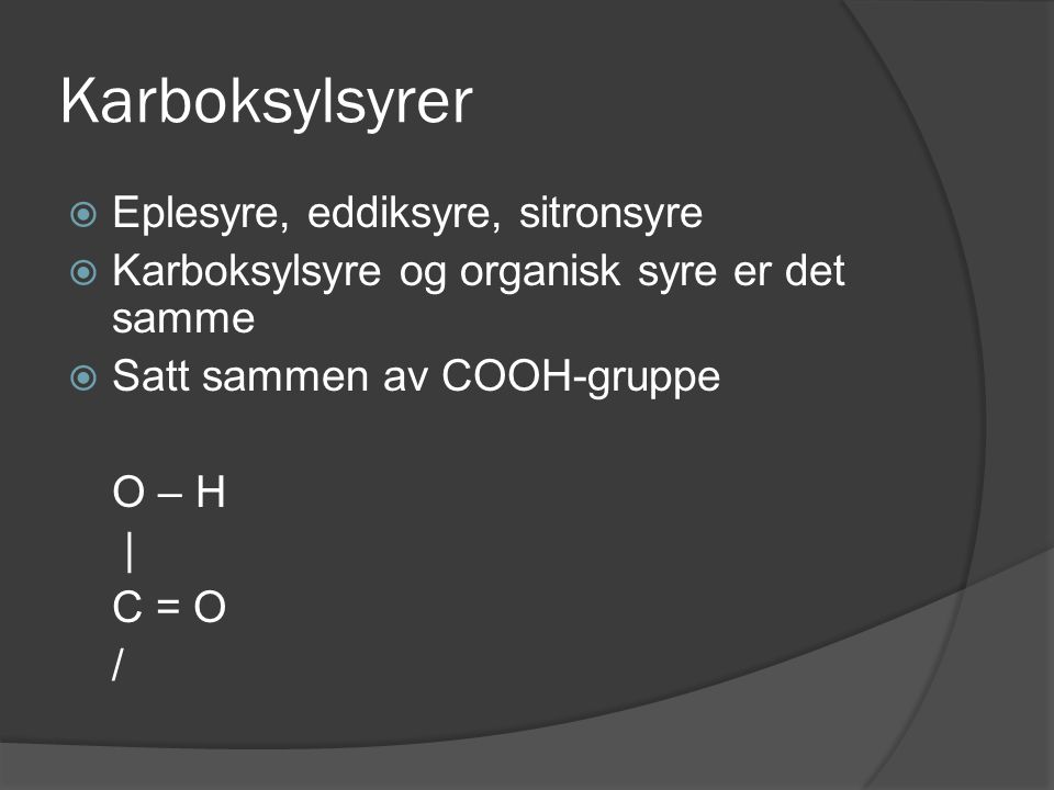 Karboksylsyrer Eplesyre, eddiksyre, sitronsyre