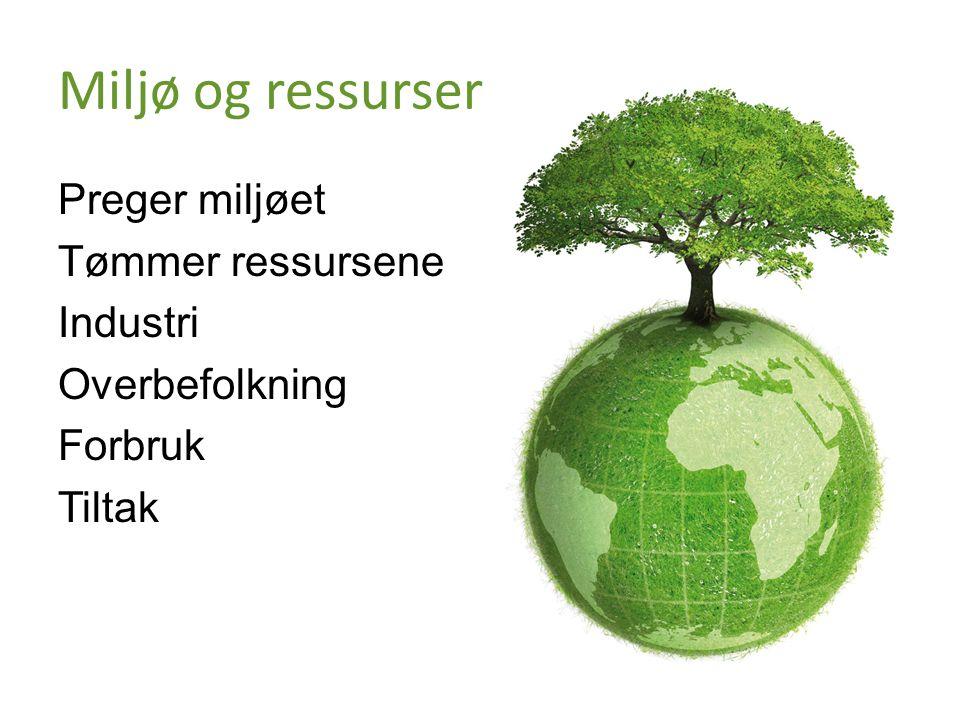 Miljø og ressurser Preger miljøet Tømmer ressursene Industri Overbefolkning Forbruk Tiltak
