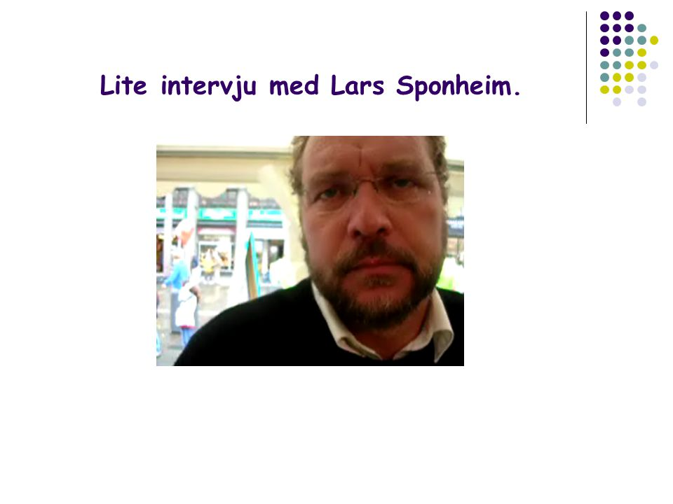 Lite intervju med Lars Sponheim.