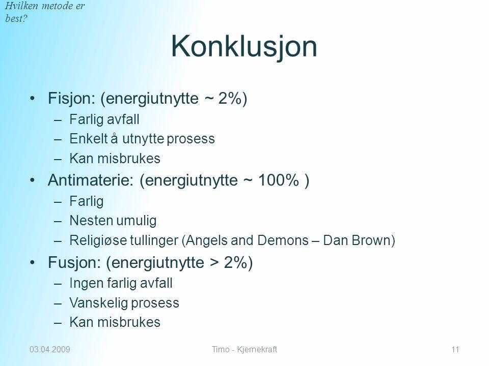 Konklusjon Fisjon: (energiutnytte ~ 2%)
