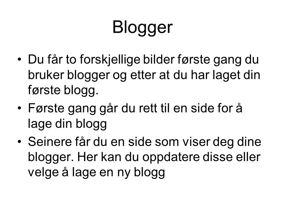 Blogger Du får to forskjellige bilder første gang du bruker blogger og etter at du har laget din første blogg.