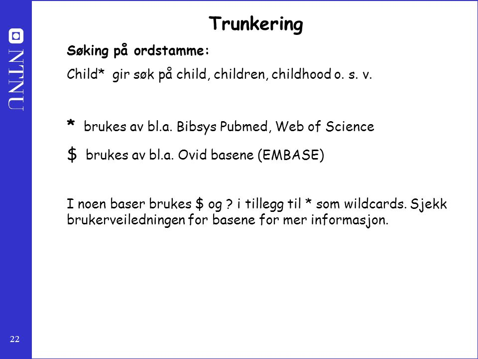 Trunkering * brukes av bl.a. Bibsys Pubmed, Web of Science