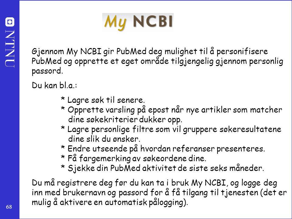 Gjennom My NCBI gir PubMed deg mulighet til å personifisere PubMed og opprette et eget område tilgjengelig gjennom personlig passord.