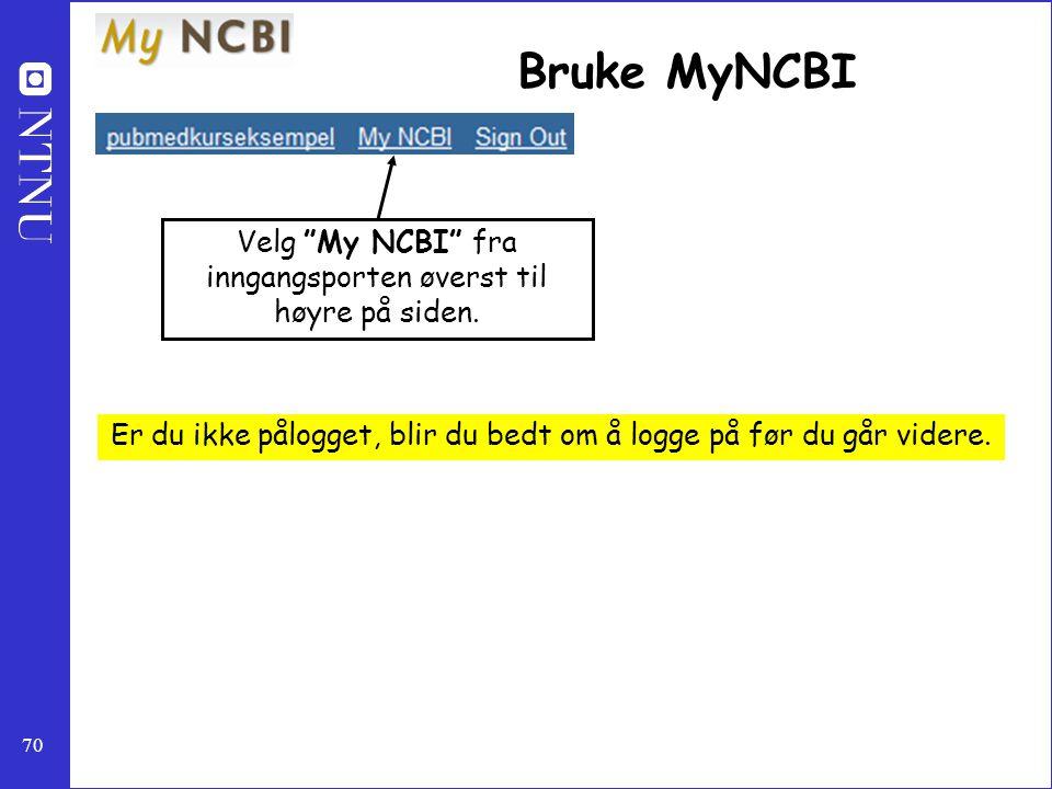 Bruke MyNCBI Velg My NCBI fra inngangsporten øverst til høyre på siden.