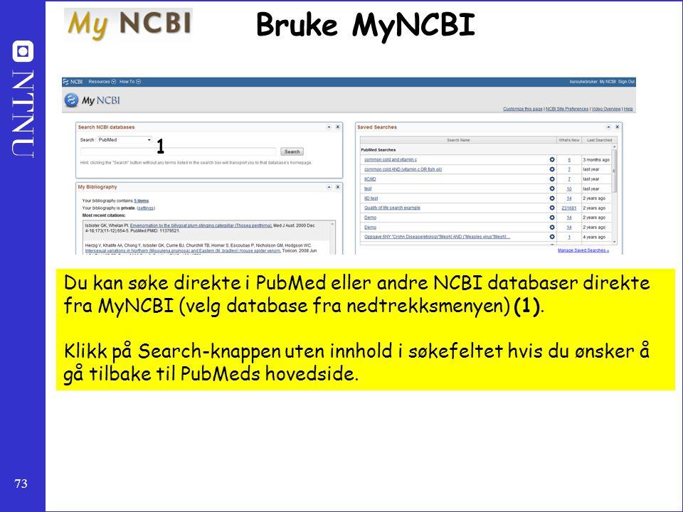 Bruke MyNCBI 1. Du kan søke direkte i PubMed eller andre NCBI databaser direkte fra MyNCBI (velg database fra nedtrekksmenyen) (1).