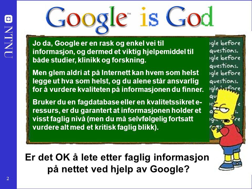 Jo da, Google er en rask og enkel vei til informasjon, og dermed et viktig hjelpemiddel til både studier, klinikk og forskning.