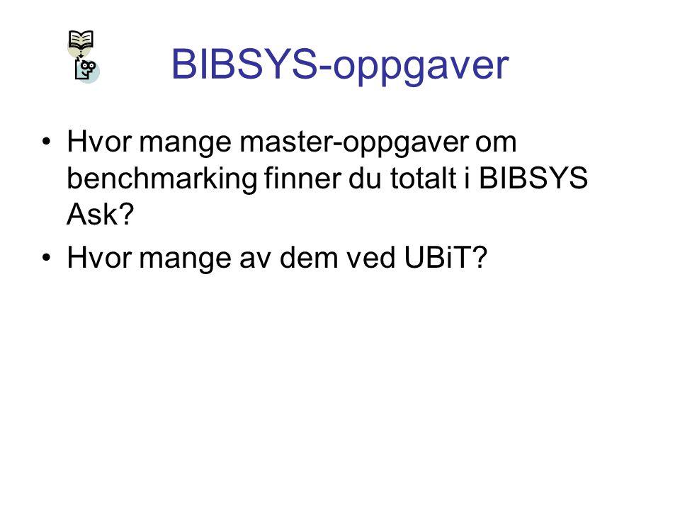 BIBSYS-oppgaver Hvor mange master-oppgaver om benchmarking finner du totalt i BIBSYS Ask.