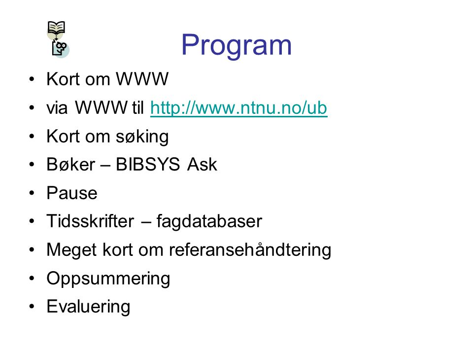 Program Kort om WWW via WWW til http://www.ntnu.no/ub Kort om søking