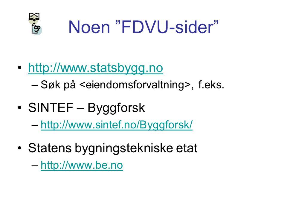 Noen FDVU-sider http://www.statsbygg.no SINTEF – Byggforsk