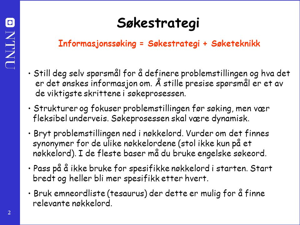 Informasjonssøking = Søkestrategi + Søketeknikk
