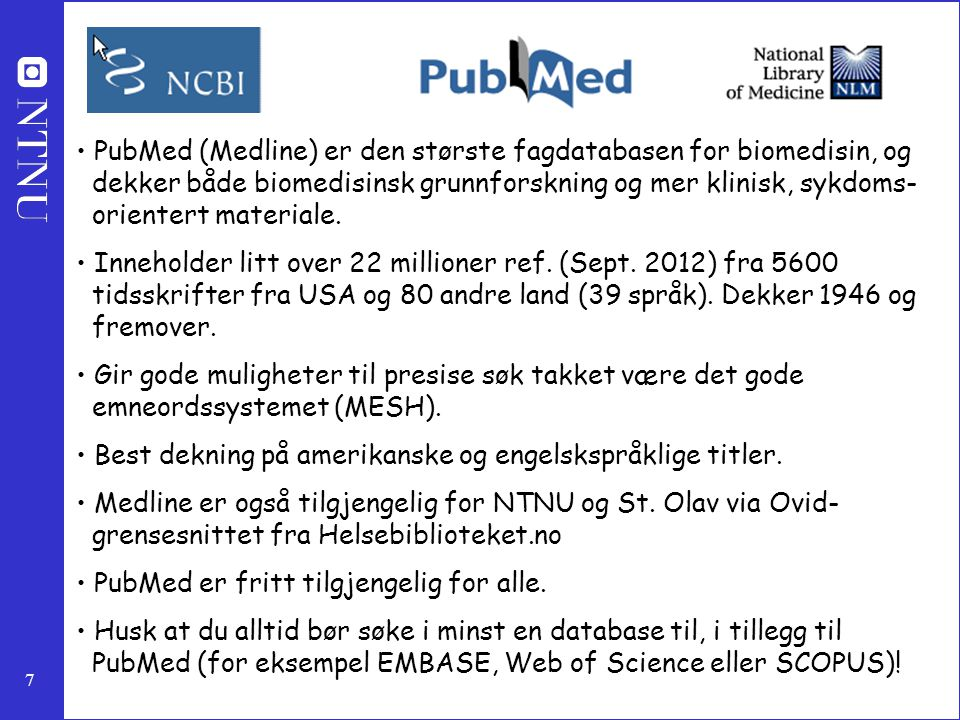 PubMed (Medline) er den største fagdatabasen for biomedisin, og dekker både biomedisinsk grunnforskning og mer klinisk, sykdoms- orientert materiale.
