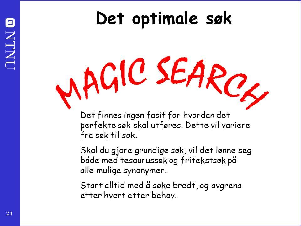 Det optimale søk Det finnes ingen fasit for hvordan det perfekte søk skal utføres. Dette vil variere fra søk til søk.