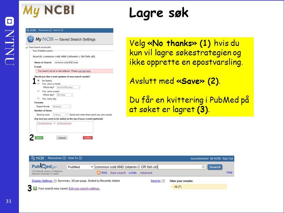 Lagre søk Velg «No thanks» (1) hvis du kun vil lagre søkestrategien og ikke opprette en epostvarsling.