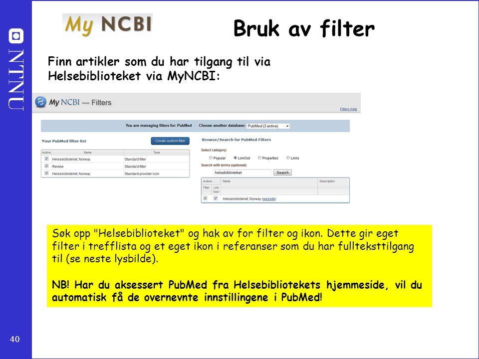 Bruk av filter Finn artikler som du har tilgang til via Helsebiblioteket via MyNCBI: