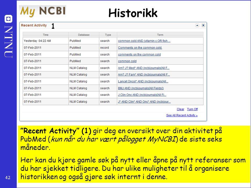 Historikk 1. Recent Activity (1) gir deg en oversikt over din aktivitet på PubMed (kun når du har vært pålogget MyNCBI) de siste seks måneder.