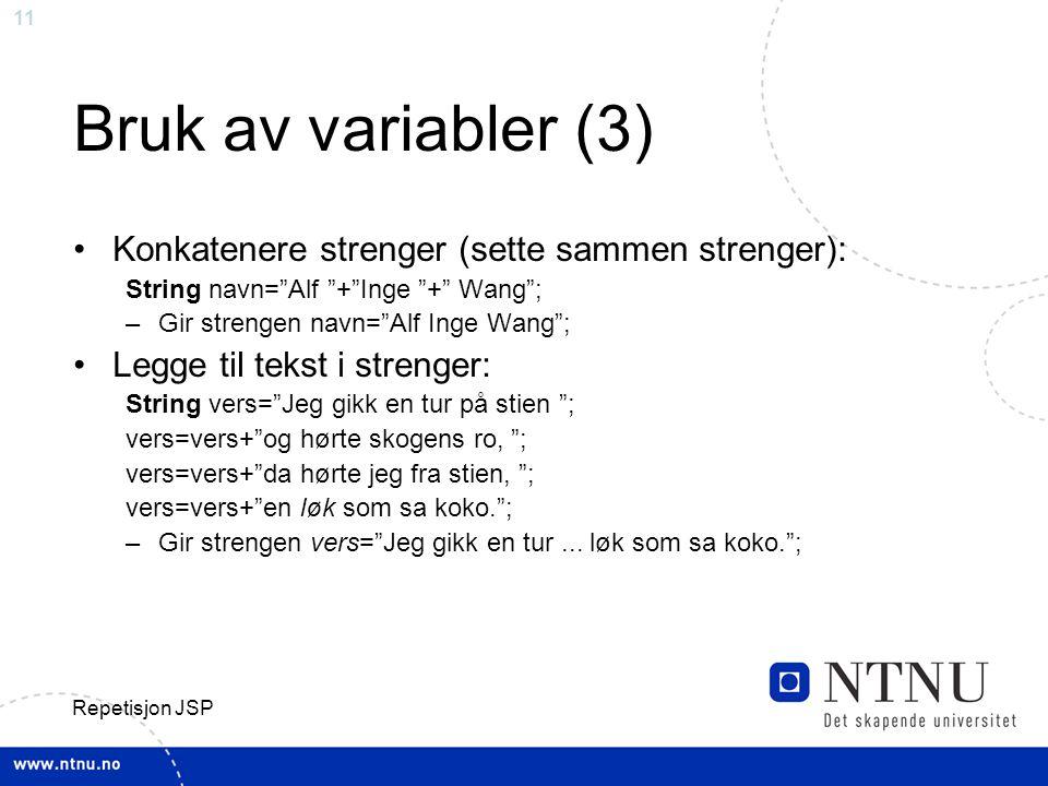 Bruk av variabler (3) Konkatenere strenger (sette sammen strenger):