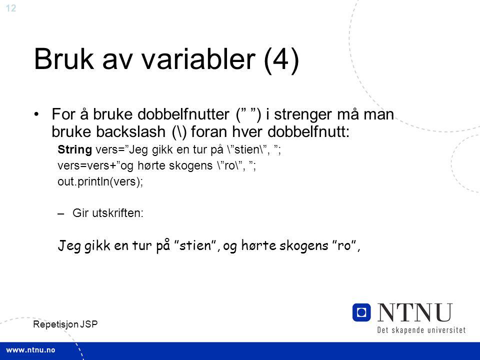 Bruk av variabler (4) For å bruke dobbelfnutter ( ) i strenger må man bruke backslash (\) foran hver dobbelfnutt: