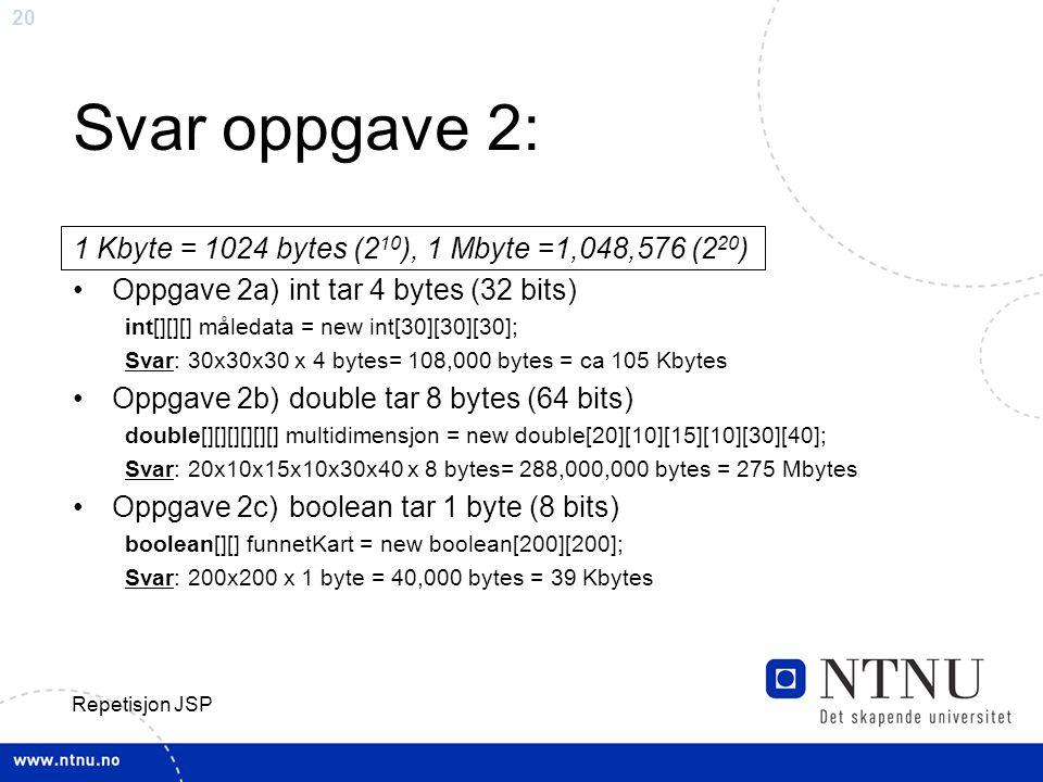 Svar oppgave 2: 1 Kbyte = 1024 bytes (210), 1 Mbyte =1,048,576 (220)