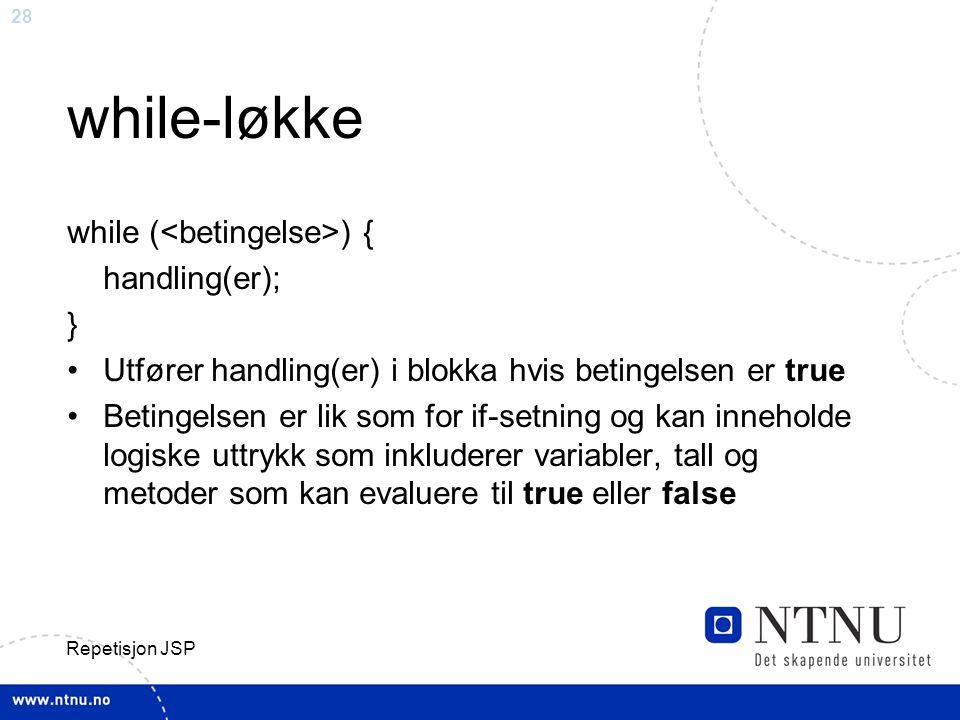 while-løkke while (<betingelse>) { handling(er); }