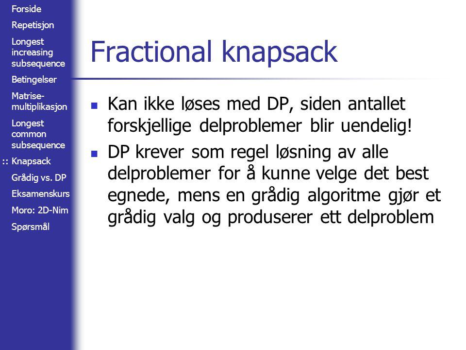:: Fractional knapsack. Kan ikke løses med DP, siden antallet forskjellige delproblemer blir uendelig!