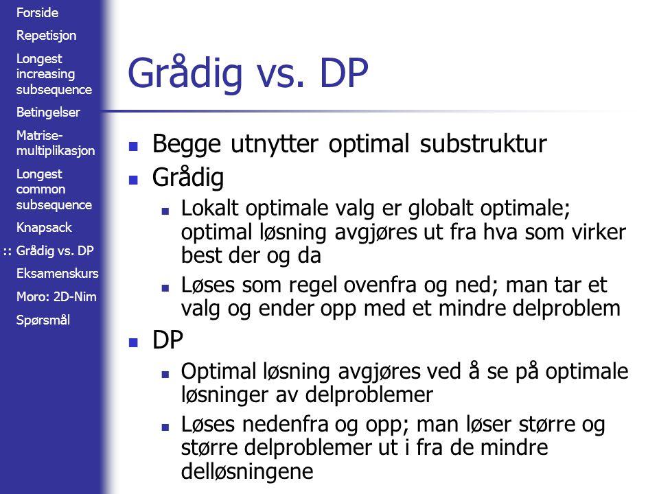 Grådig vs. DP Begge utnytter optimal substruktur Grådig DP