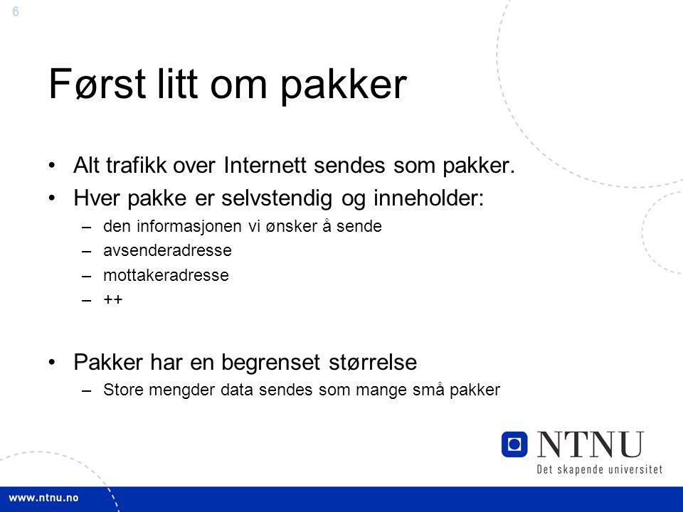 Først litt om pakker Alt trafikk over Internett sendes som pakker.