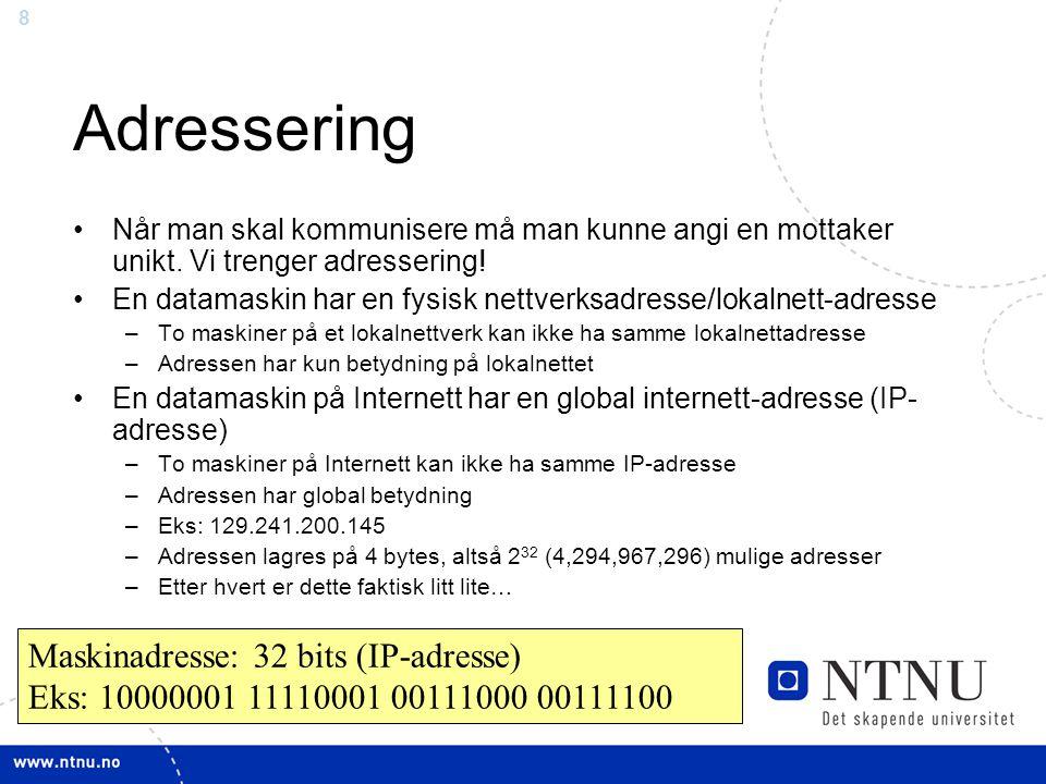 Adressering Maskinadresse: 32 bits (IP-adresse)