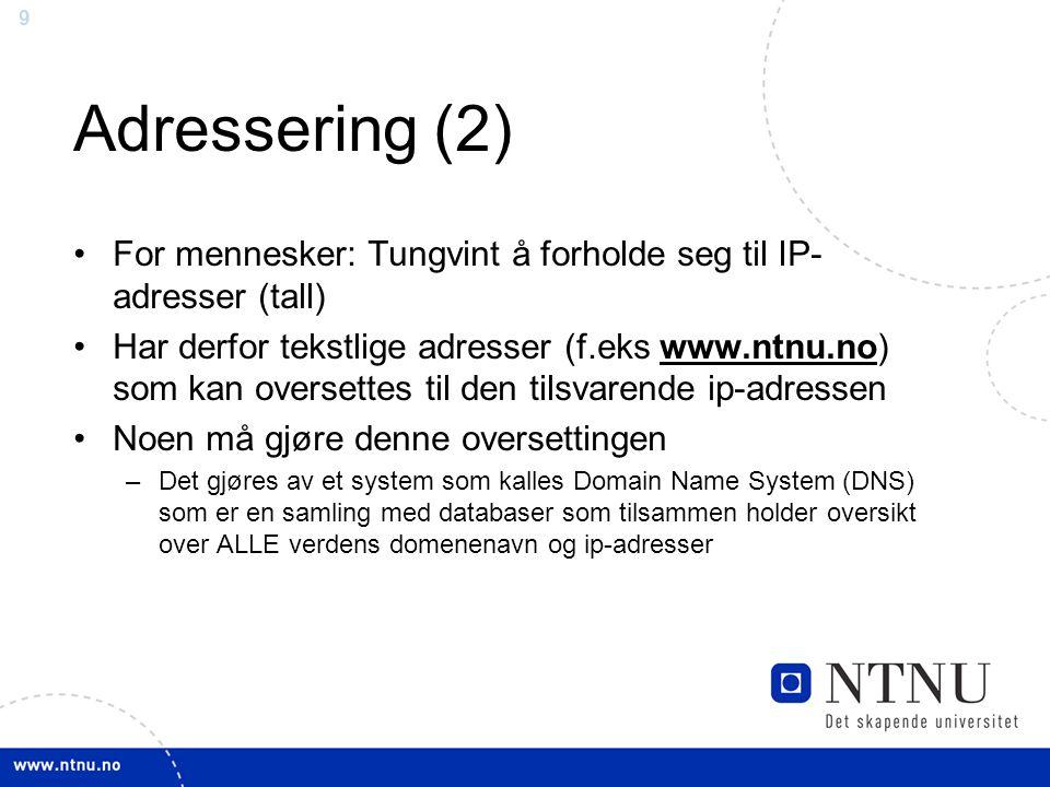 Adressering (2) For mennesker: Tungvint å forholde seg til IP-adresser (tall)