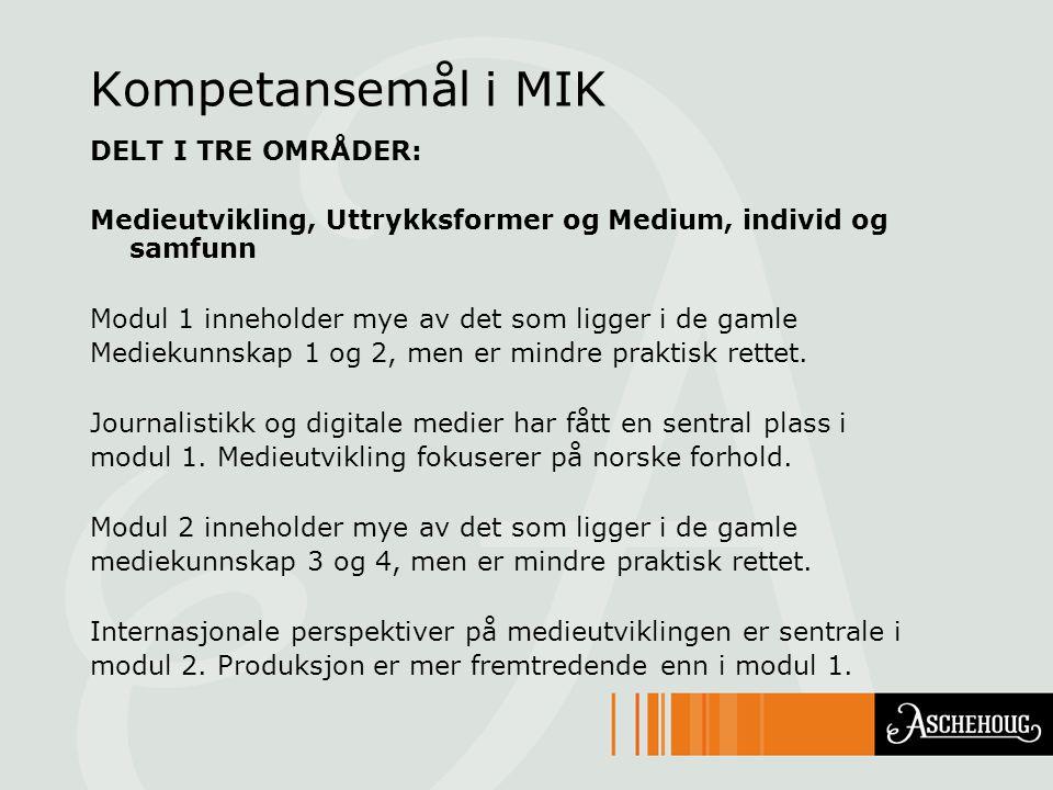 Kompetansemål i MIK DELT I TRE OMRÅDER: