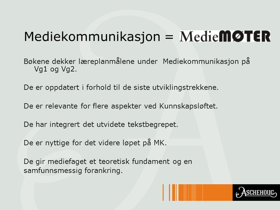Mediekommunikasjon = Bøkene dekker læreplanmålene under Mediekommunikasjon på Vg1 og Vg2.
