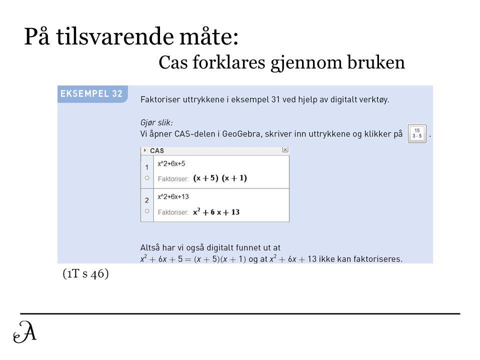 På tilsvarende måte: Cas forklares gjennom bruken (1T s 46)