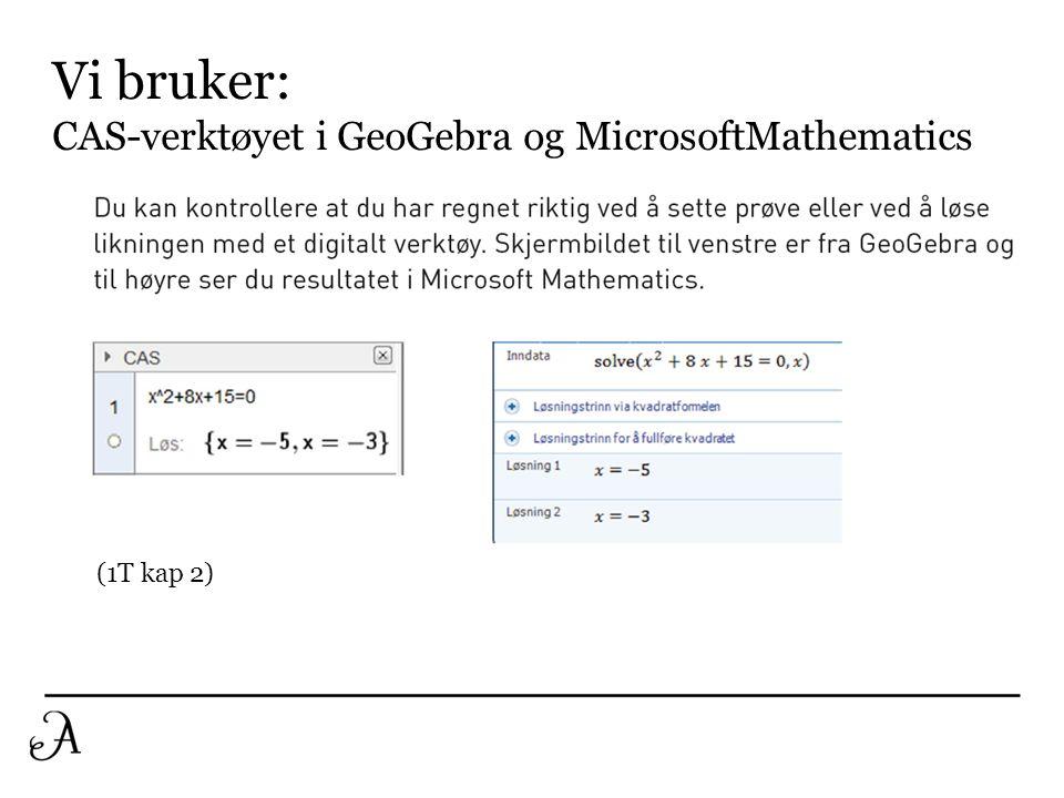Vi bruker: CAS-verktøyet i GeoGebra og MicrosoftMathematics (1T kap 2)