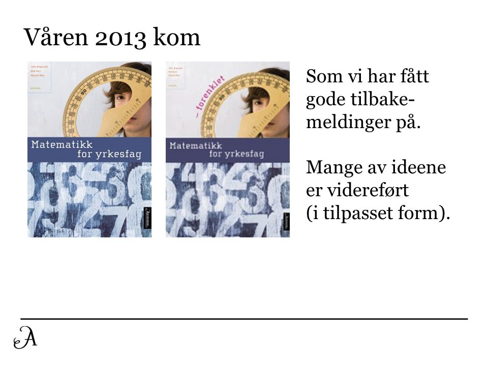 Våren 2013 kom Som vi har fått gode tilbake- meldinger på.